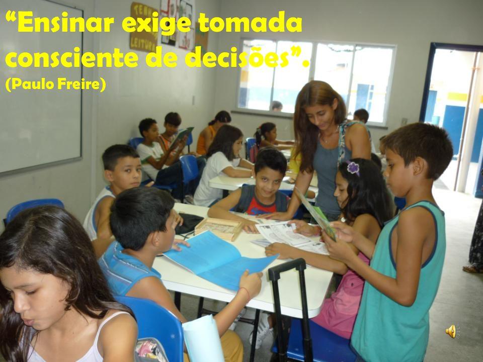 Ensinar exige tomada consciente de decisões. (Paulo Freire)