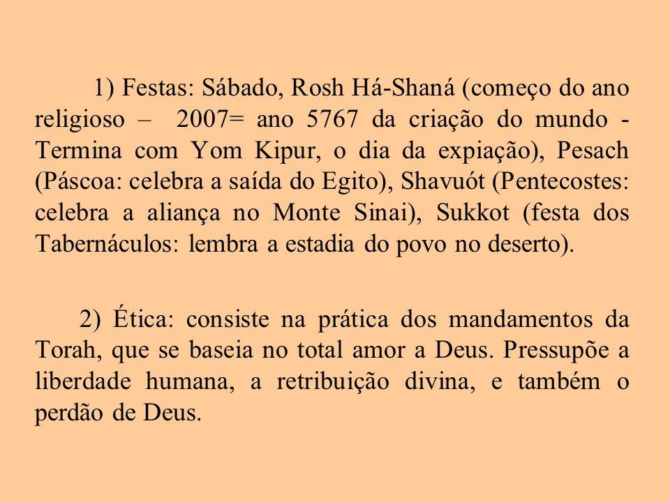 1) Festas: Sábado, Rosh Há-Shaná (começo do ano religioso – 2007= ano 5767 da criação do mundo - Termina com Yom Kipur, o dia da expiação), Pesach (Pá