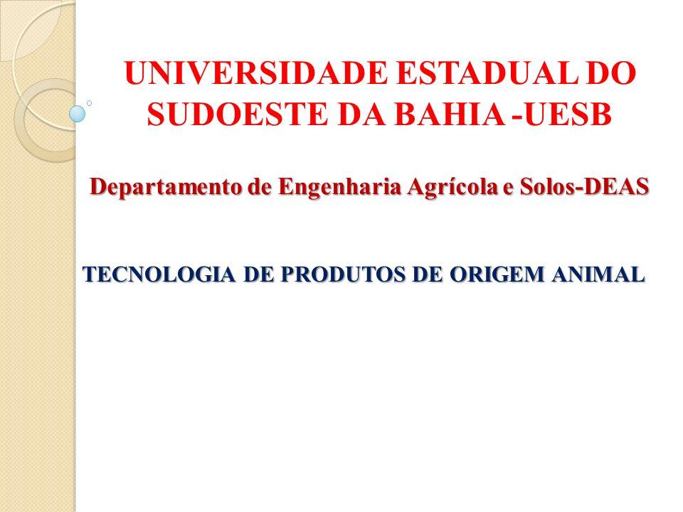 UNIVERSIDADE ESTADUAL DO SUDOESTE DA BAHIA -UESB Departamento de Engenharia Agrícola e Solos-DEAS TECNOLOGIA DE PRODUTOS DE ORIGEM ANIMAL
