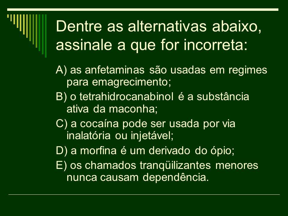 Dentre as alternativas abaixo, assinale a que for incorreta: A) as anfetaminas são usadas em regimes para emagrecimento; B) o tetrahidrocanabinol é a