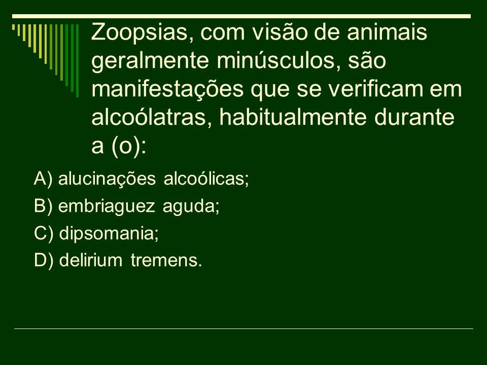 Zoopsias, com visão de animais geralmente minúsculos, são manifestações que se verificam em alcoólatras, habitualmente durante a (o): A) alucinações a