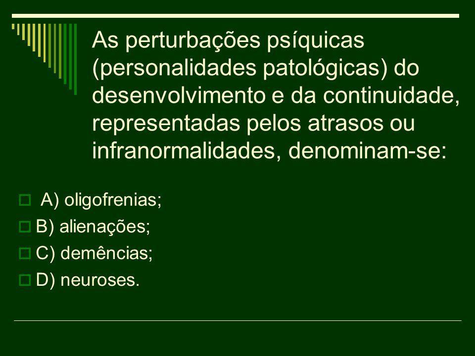 As perturbações psíquicas (personalidades patológicas) do desenvolvimento e da continuidade, representadas pelos atrasos ou infranormalidades, denomin
