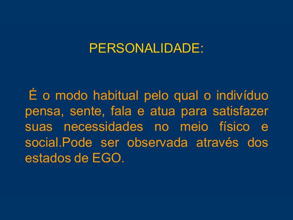 PERSONALIDADE: É o modo habitual pelo qual o indivíduo pensa, sente, fala e atua para satisfazer suas necessidades no meio físico e social.Pode ser ob