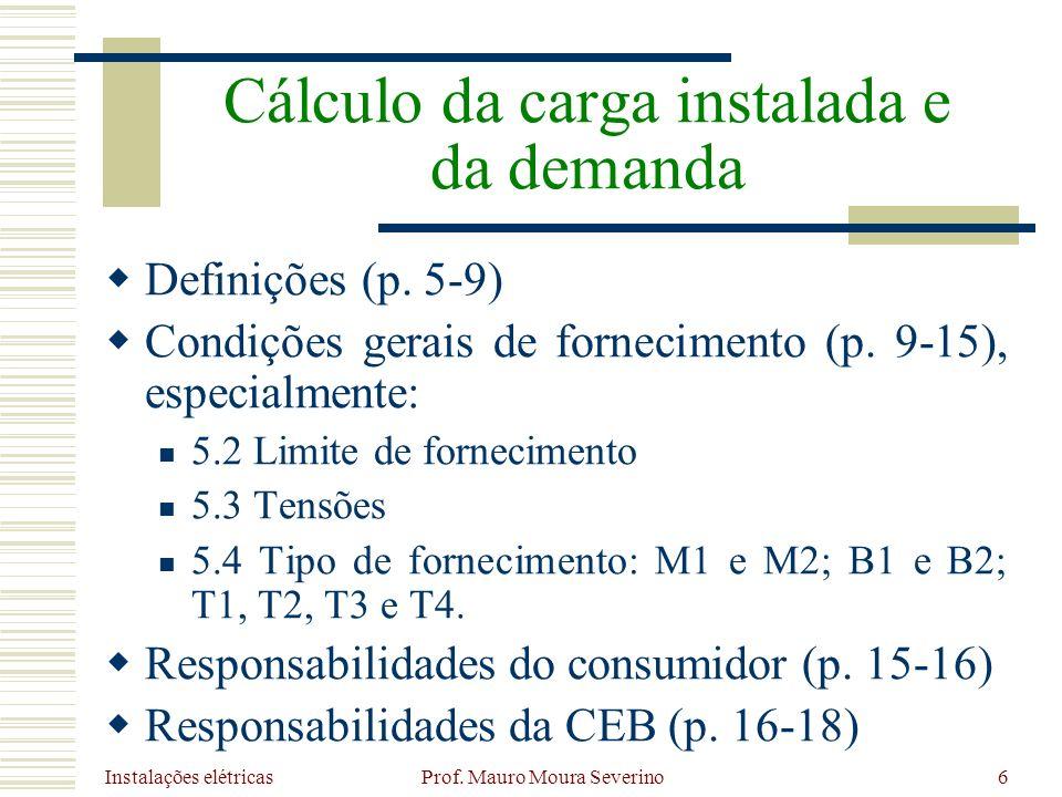 Instalações elétricas Prof. Mauro Moura Severino6 Definições (p. 5-9) Condições gerais de fornecimento (p. 9-15), especialmente: 5.2 Limite de forneci