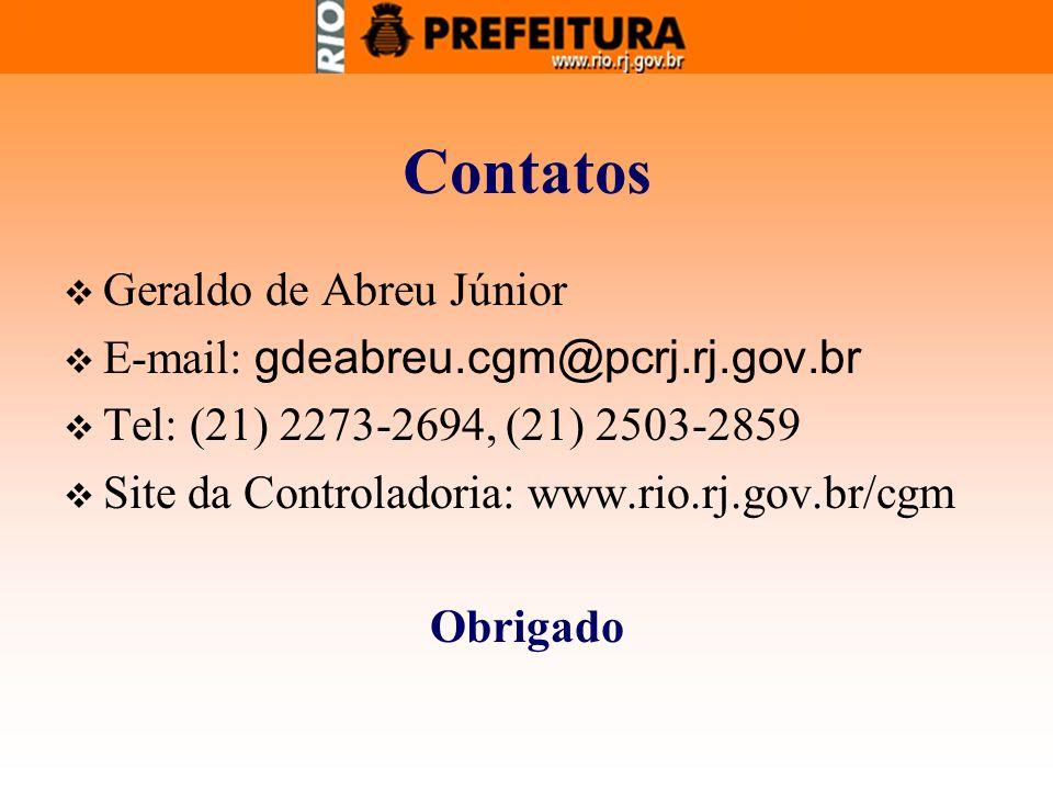 Contatos Geraldo de Abreu Júnior E-mail: gdeabreu.cgm@pcrj.rj.gov.br Tel: (21) 2273-2694, (21) 2503-2859 Site da Controladoria: www.rio.rj.gov.br/cgm