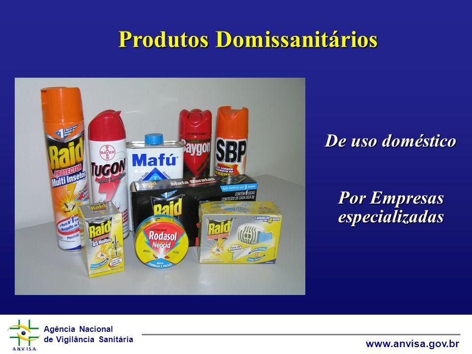 Agência Nacional de Vigilância Sanitária www.anvisa.gov.br Produtos Domissanitários Produtos Domissanitários De uso doméstico Por Empresas especializadas