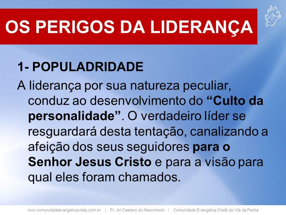 www.comunidadeevangelicacrista.com.br | Pr. Ari Caetano do Nascimento | Comunidade Evangélica Cristã de Vila da Penha 1- POPULADRIDADE A liderança por