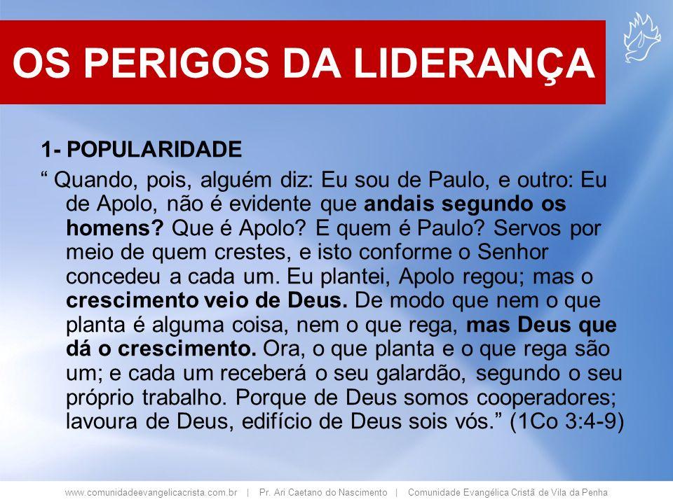 www.comunidadeevangelicacrista.com.br | Pr. Ari Caetano do Nascimento | Comunidade Evangélica Cristã de Vila da Penha 1- POPULARIDADE Quando, pois, al