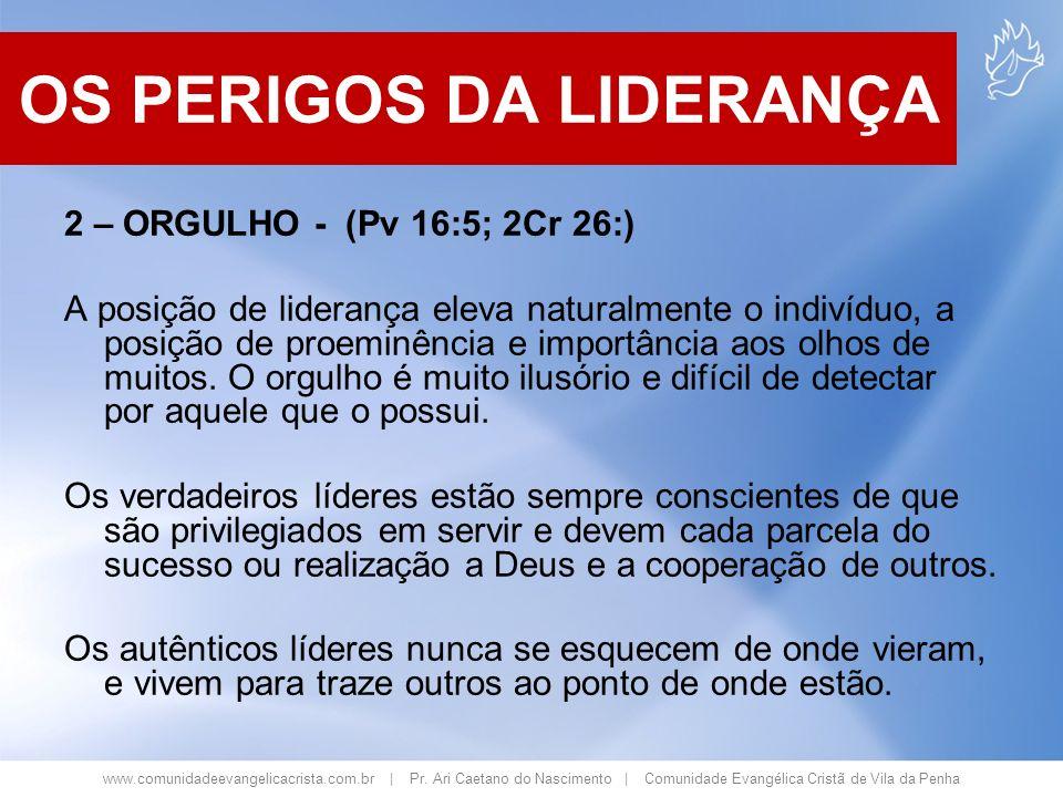 www.comunidadeevangelicacrista.com.br | Pr. Ari Caetano do Nascimento | Comunidade Evangélica Cristã de Vila da Penha 2 – ORGULHO - (Pv 16:5; 2Cr 26:)