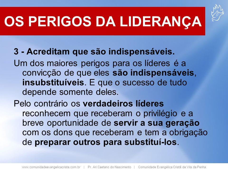 www.comunidadeevangelicacrista.com.br | Pr. Ari Caetano do Nascimento | Comunidade Evangélica Cristã de Vila da Penha 3 - Acreditam que são indispensá