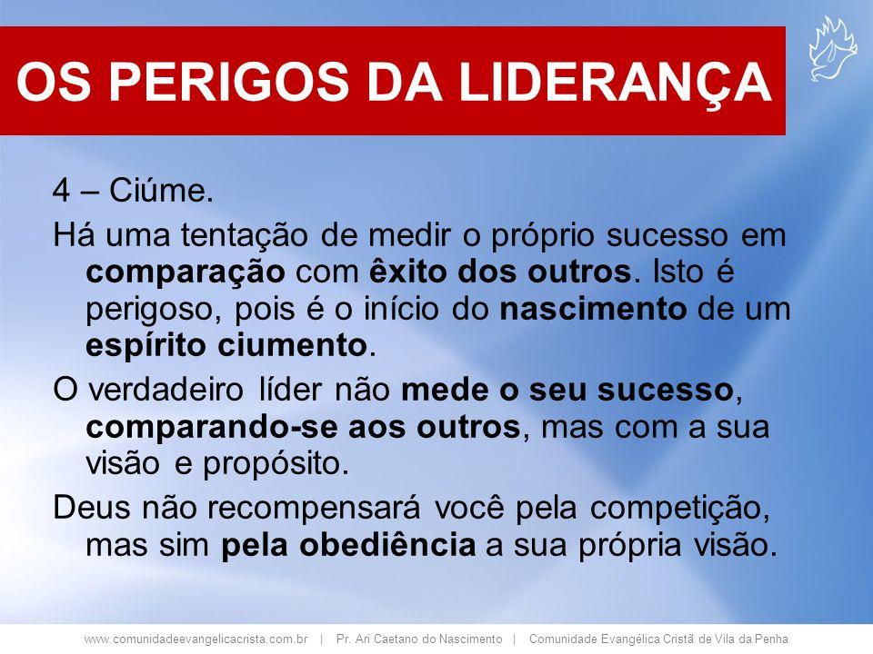 www.comunidadeevangelicacrista.com.br | Pr. Ari Caetano do Nascimento | Comunidade Evangélica Cristã de Vila da Penha 4 – Ciúme. Há uma tentação de me