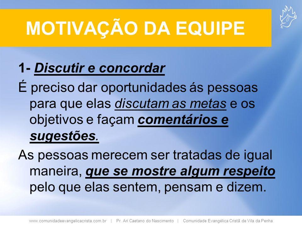 www.comunidadeevangelicacrista.com.br | Pr. Ari Caetano do Nascimento | Comunidade Evangélica Cristã de Vila da Penha 1- Discutir e concordar É precis