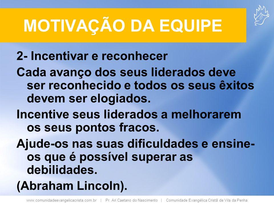 www.comunidadeevangelicacrista.com.br | Pr. Ari Caetano do Nascimento | Comunidade Evangélica Cristã de Vila da Penha 2- Incentivar e reconhecer Cada