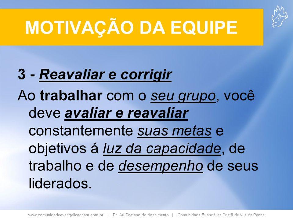 www.comunidadeevangelicacrista.com.br | Pr. Ari Caetano do Nascimento | Comunidade Evangélica Cristã de Vila da Penha 3 - Reavaliar e corrigir Ao trab