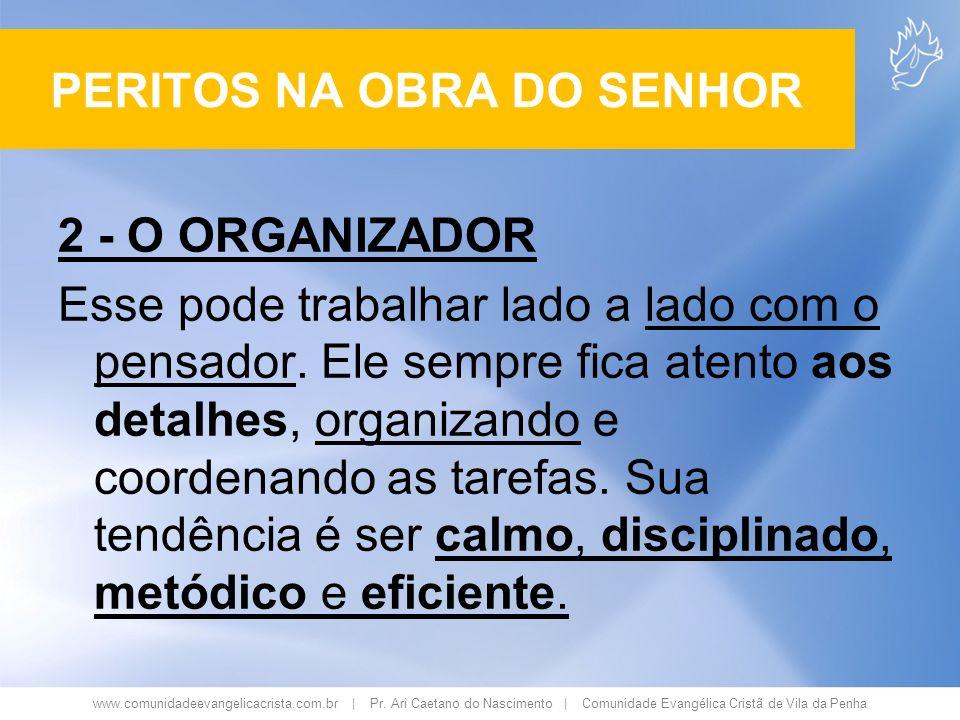 www.comunidadeevangelicacrista.com.br | Pr. Ari Caetano do Nascimento | Comunidade Evangélica Cristã de Vila da Penha 2 - O ORGANIZADOR Esse pode trab