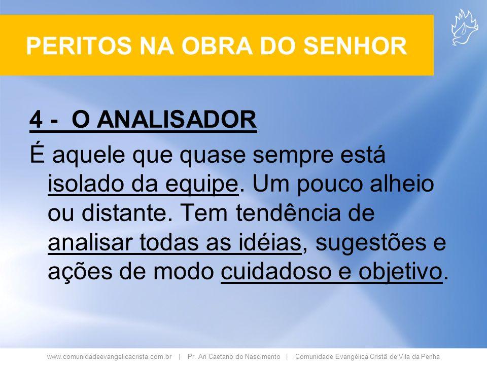 www.comunidadeevangelicacrista.com.br | Pr. Ari Caetano do Nascimento | Comunidade Evangélica Cristã de Vila da Penha 4 - O ANALISADOR É aquele que qu