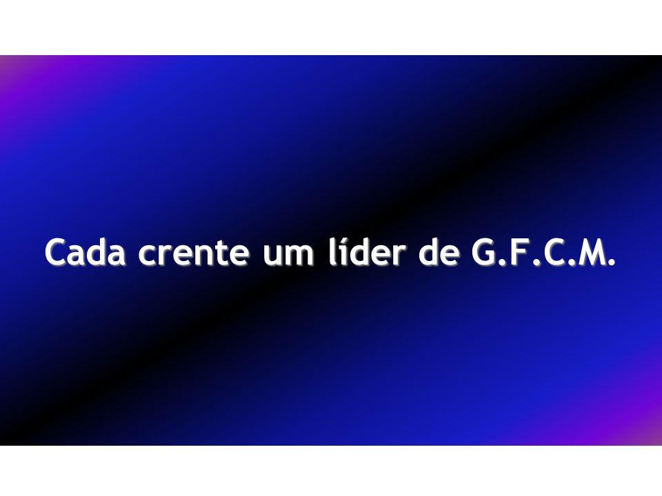 Cada crente um líder de G.F.C.M Cada crente um líder de G.F.C.M.