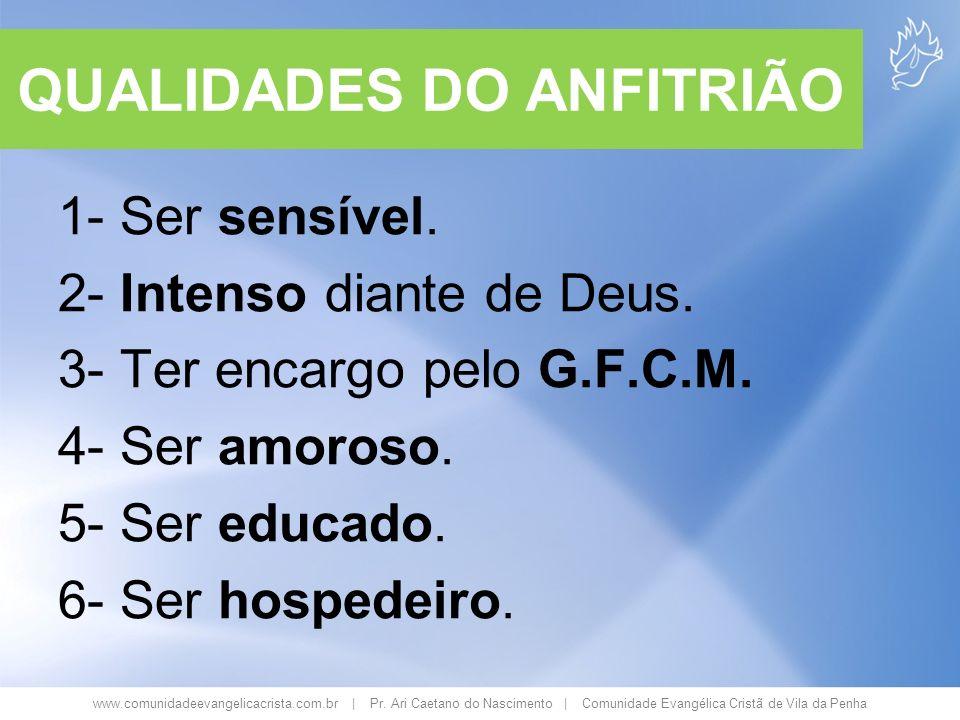 www.comunidadeevangelicacrista.com.br | Pr. Ari Caetano do Nascimento | Comunidade Evangélica Cristã de Vila da Penha QUALIDADES DO ANFITRIÃO 1- Ser s