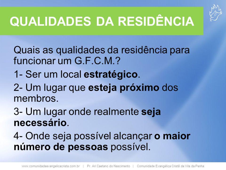 www.comunidadeevangelicacrista.com.br | Pr. Ari Caetano do Nascimento | Comunidade Evangélica Cristã de Vila da Penha QUALIDADES DA RESIDÊNCIA Quais a