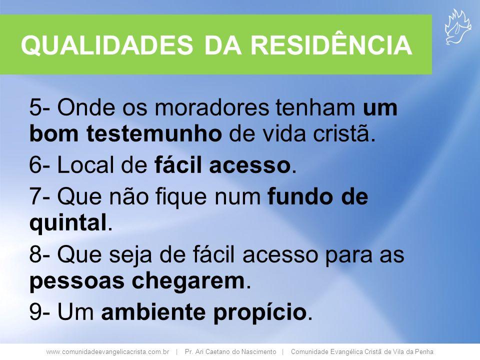 www.comunidadeevangelicacrista.com.br | Pr. Ari Caetano do Nascimento | Comunidade Evangélica Cristã de Vila da Penha QUALIDADES DA RESIDÊNCIA 5- Onde