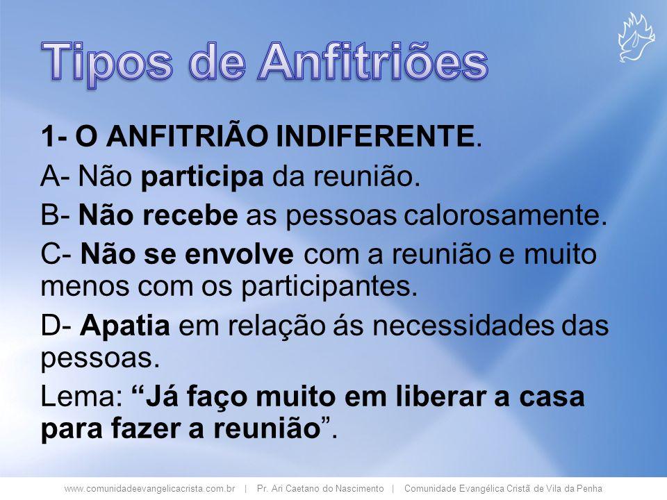 www.comunidadeevangelicacrista.com.br | Pr. Ari Caetano do Nascimento | Comunidade Evangélica Cristã de Vila da Penha 1- O ANFITRIÃO INDIFERENTE. A- N