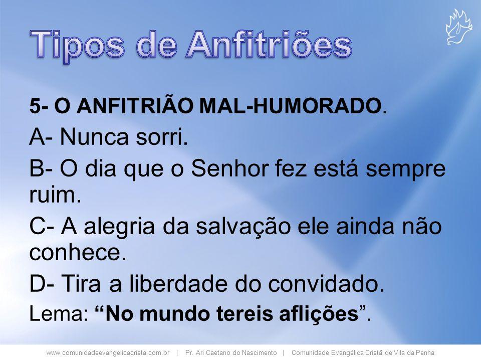 www.comunidadeevangelicacrista.com.br | Pr. Ari Caetano do Nascimento | Comunidade Evangélica Cristã de Vila da Penha 5- O ANFITRIÃO MAL-HUMORADO. A-
