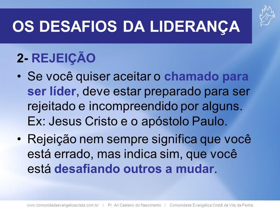 www.comunidadeevangelicacrista.com.br | Pr. Ari Caetano do Nascimento | Comunidade Evangélica Cristã de Vila da Penha 2- REJEIÇÃO Se você quiser aceit