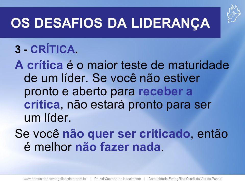 www.comunidadeevangelicacrista.com.br | Pr. Ari Caetano do Nascimento | Comunidade Evangélica Cristã de Vila da Penha 3 - CRÍTICA. A crítica é o maior