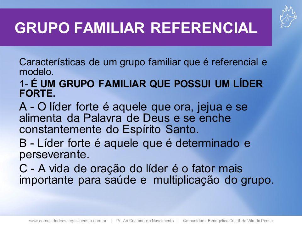 www.comunidadeevangelicacrista.com.br | Pr. Ari Caetano do Nascimento | Comunidade Evangélica Cristã de Vila da Penha GRUPO FAMILIAR REFERENCIAL Carac