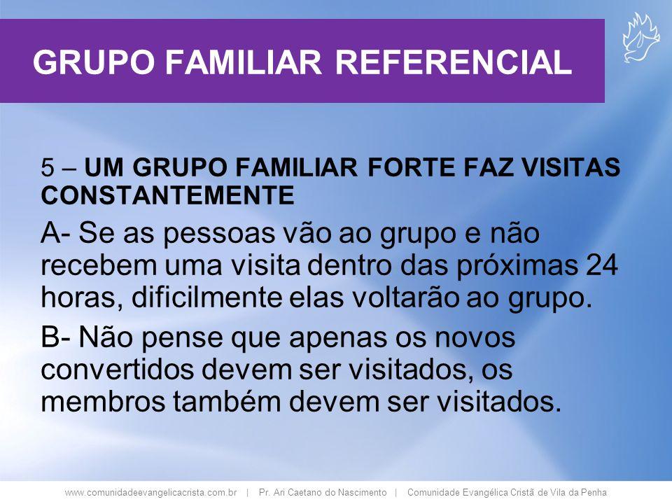 www.comunidadeevangelicacrista.com.br | Pr. Ari Caetano do Nascimento | Comunidade Evangélica Cristã de Vila da Penha 5 – UM GRUPO FAMILIAR FORTE FAZ