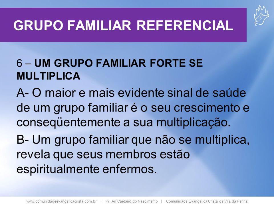 www.comunidadeevangelicacrista.com.br | Pr. Ari Caetano do Nascimento | Comunidade Evangélica Cristã de Vila da Penha 6 – UM GRUPO FAMILIAR FORTE SE M