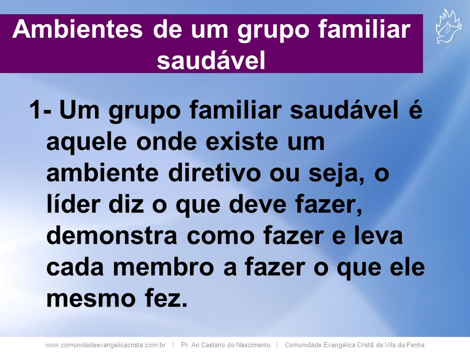 www.comunidadeevangelicacrista.com.br | Pr. Ari Caetano do Nascimento | Comunidade Evangélica Cristã de Vila da Penha Ambientes de um grupo familiar s