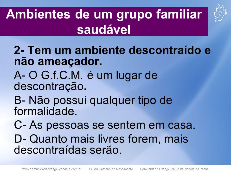 www.comunidadeevangelicacrista.com.br | Pr. Ari Caetano do Nascimento | Comunidade Evangélica Cristã de Vila da Penha 2- Tem um ambiente descontraído
