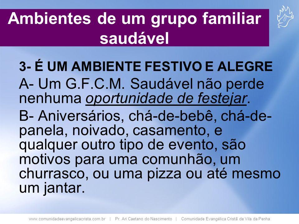 www.comunidadeevangelicacrista.com.br | Pr. Ari Caetano do Nascimento | Comunidade Evangélica Cristã de Vila da Penha 3- É UM AMBIENTE FESTIVO E ALEGR