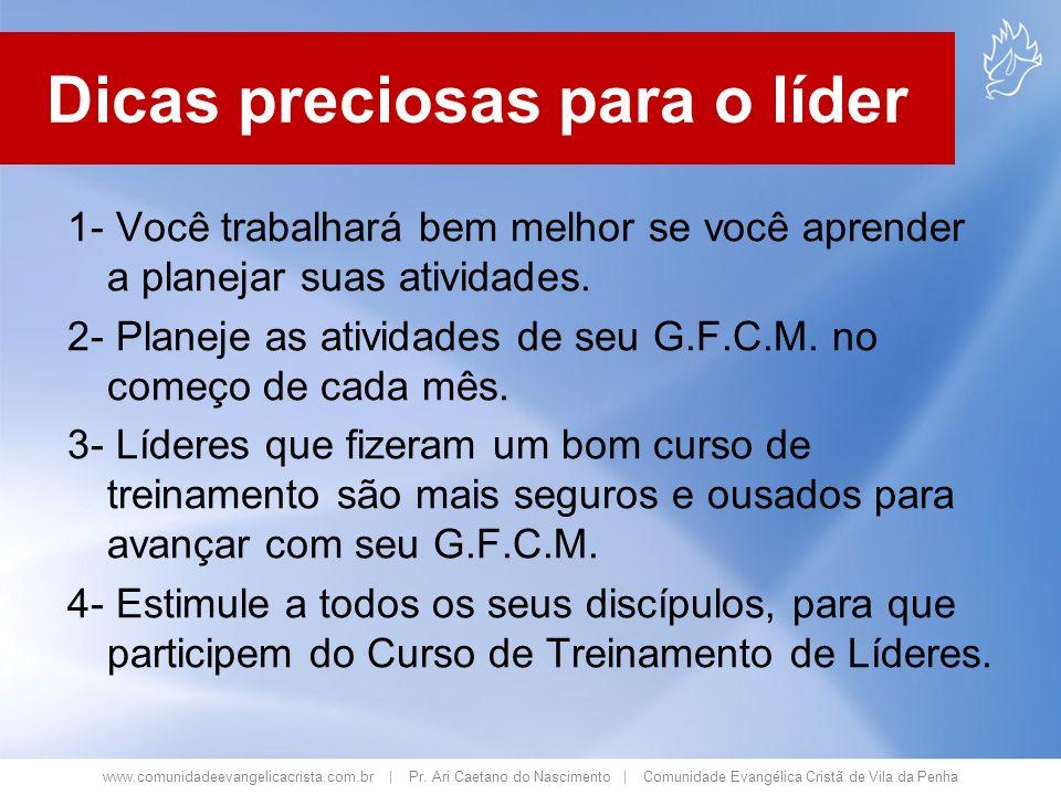 www.comunidadeevangelicacrista.com.br | Pr. Ari Caetano do Nascimento | Comunidade Evangélica Cristã de Vila da Penha Dicas preciosas para o líder 1-