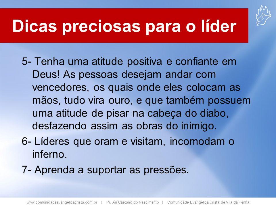 www.comunidadeevangelicacrista.com.br | Pr. Ari Caetano do Nascimento | Comunidade Evangélica Cristã de Vila da Penha 5- Tenha uma atitude positiva e