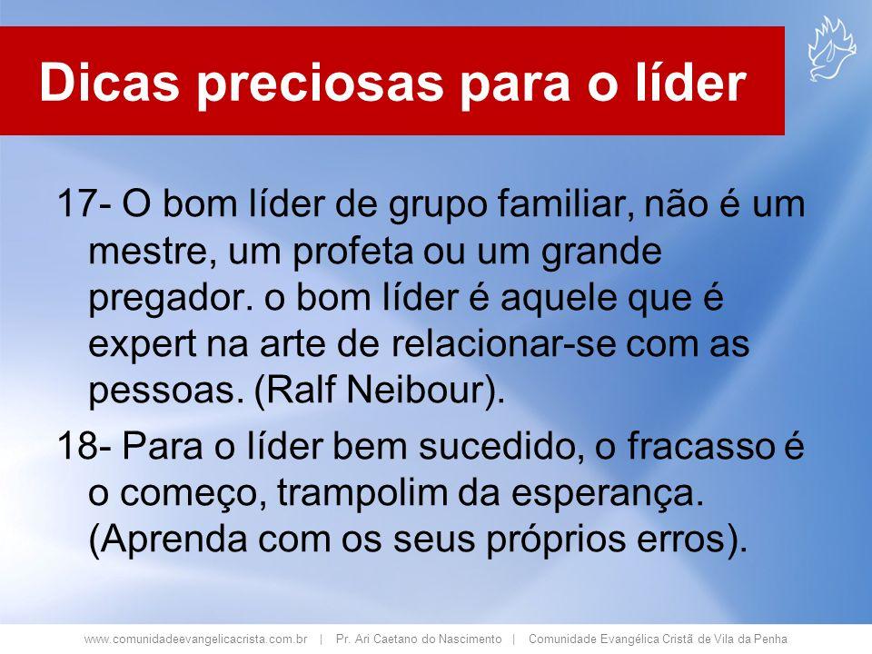 www.comunidadeevangelicacrista.com.br | Pr. Ari Caetano do Nascimento | Comunidade Evangélica Cristã de Vila da Penha 17- O bom líder de grupo familia