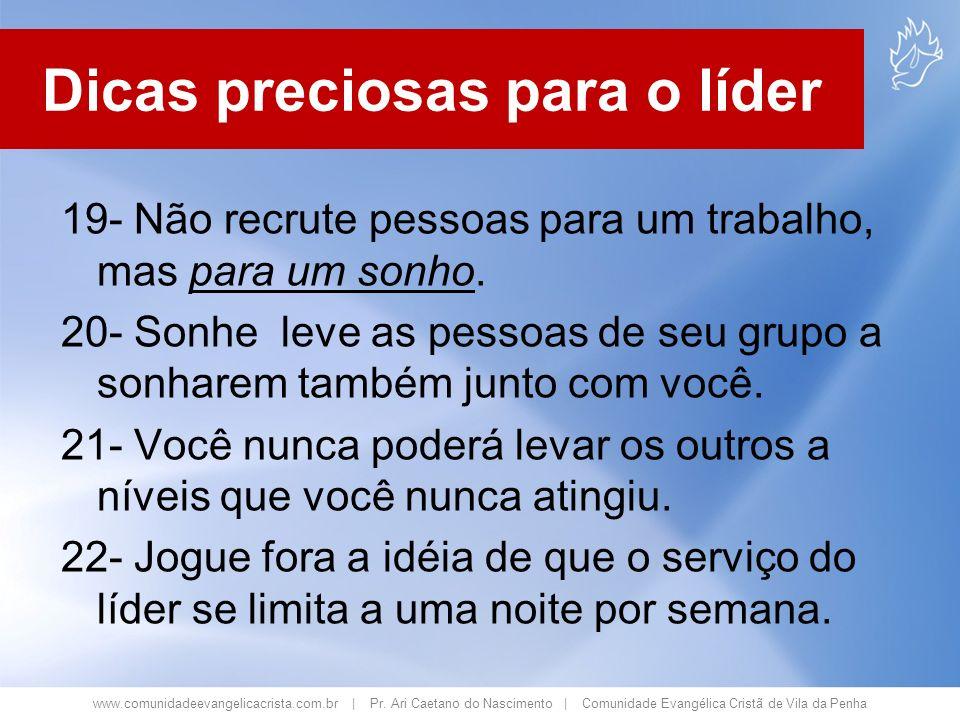 www.comunidadeevangelicacrista.com.br | Pr. Ari Caetano do Nascimento | Comunidade Evangélica Cristã de Vila da Penha 19- Não recrute pessoas para um