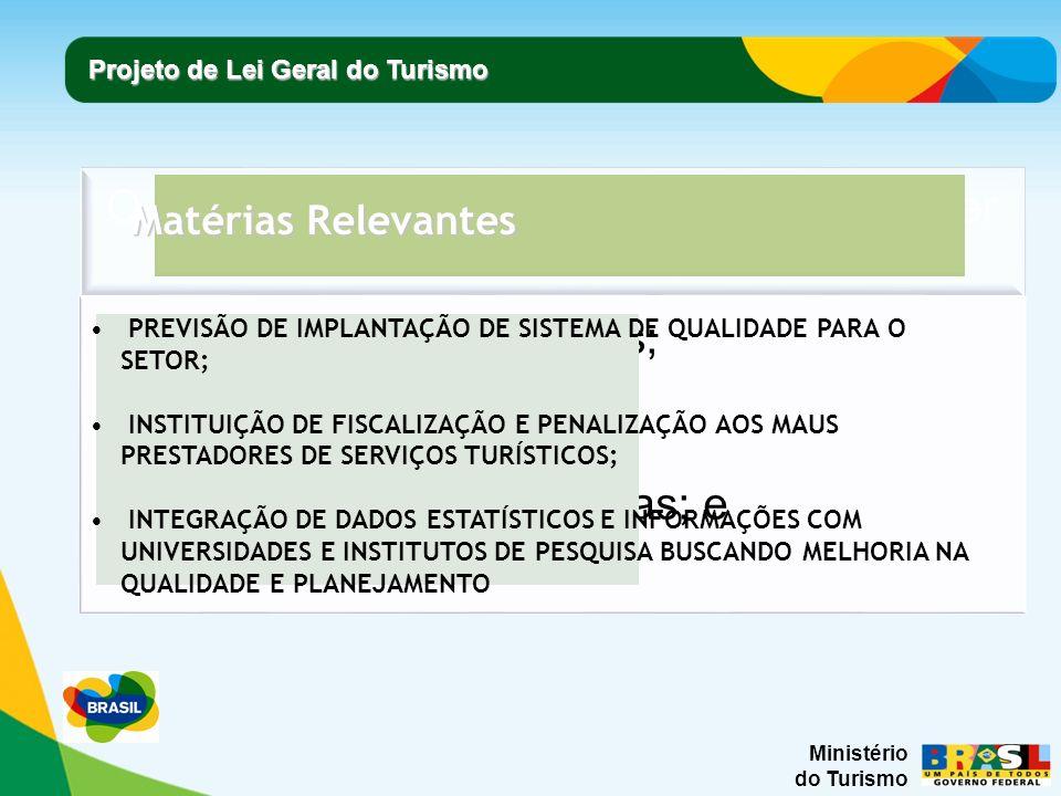 Ministério do Turismo Projeto de Lei Geral do Turismo Matérias Relevantes PREVISÃO DE IMPLANTAÇÃO DE SISTEMA DE QUALIDADE PARA O SETOR; INSTITUIÇÃO DE