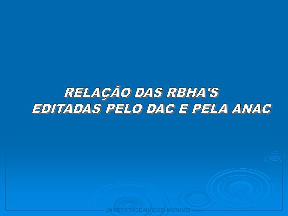 RBHA 45 Marcas de identificação, de nacionalidade e de matrícula Estabelece o requisitos para identificação e aeronaves, motores e hélices fabricados por um empresa homologada, identificação de certas partes de reposição e marca de nacionalidade e de matricula em aeronaves civis registradas no RAB UNIVERSIDADE ANHEMBI-MORUMBI 21