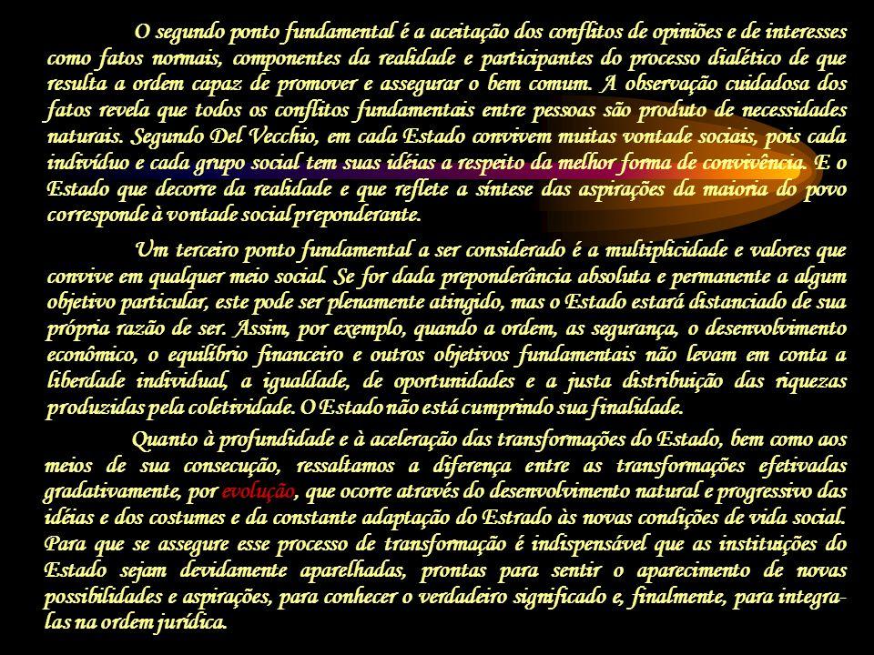 O segundo ponto fundamental é a aceitação dos conflitos de opiniões e de interesses como fatos normais, componentes da realidade e participantes do pr