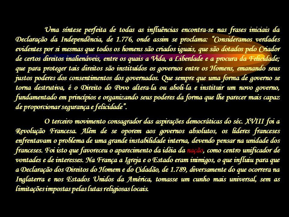 Uma síntese perfeita de todas as influências encontra-se nas frases iniciais da Declaração da Independência, de 1.776, onde assim se proclama: Conside
