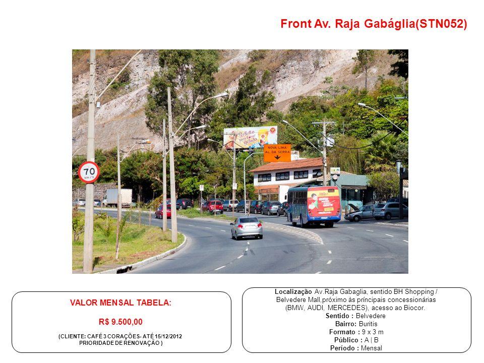 Front Av. Raja Gabáglia(STN052) Localização Av.Raja Gabaglia, sentido BH Shopping / Belvedere Mall,próximo às príncipais concessionárias (BMW, AUDI, M