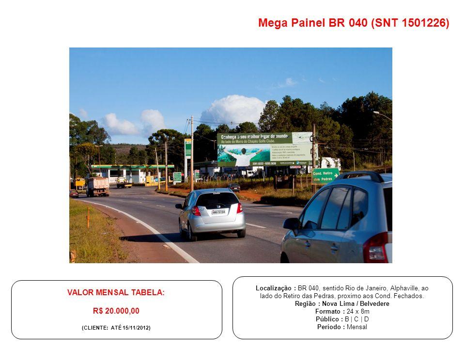 Mega Painel BR 040 (SNT 1501226) Localização : BR 040, sentido Rio de Janeiro, Alphaville, ao lado do Retiro das Pedras, proximo aos Cond. Fechados. R