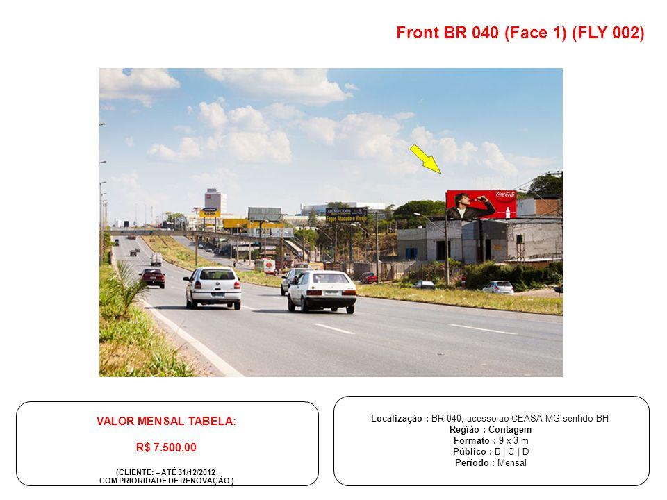 Front BR 040 (Face 1) (FLY 002) Localização : BR 040, acesso ao CEASA-MG-sentido BH Regîão : Contagem Formato : 9 x 3 m Público : B | C | D Período :