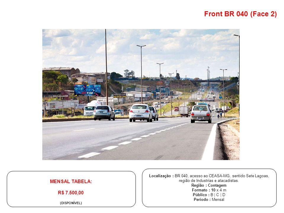 Front BR 040 (Face 2) Localização : BR 040, acesso ao CEASA-MG, sentido Sete Lagoas, região de Industrias e atacadistas. Regîão : Contagem Formato : 1