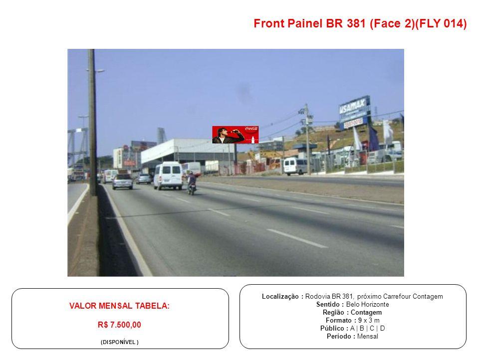 Front Painel BR 381 (Face 2)(FLY 014) Localização : Rodovia BR 381, próximo Carrefour Contagem Sentido : Belo Horizonte Regîão : Contagem Formato : 9