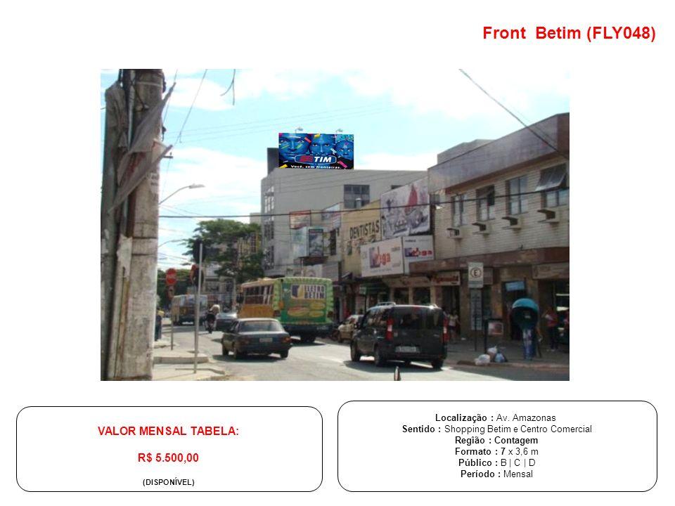 Front Betim (FLY048) Localização : Av. Amazonas Sentido : Shopping Betim e Centro Comercial Regîão : Contagem Formato : 7 x 3,6 m Público : B | C | D