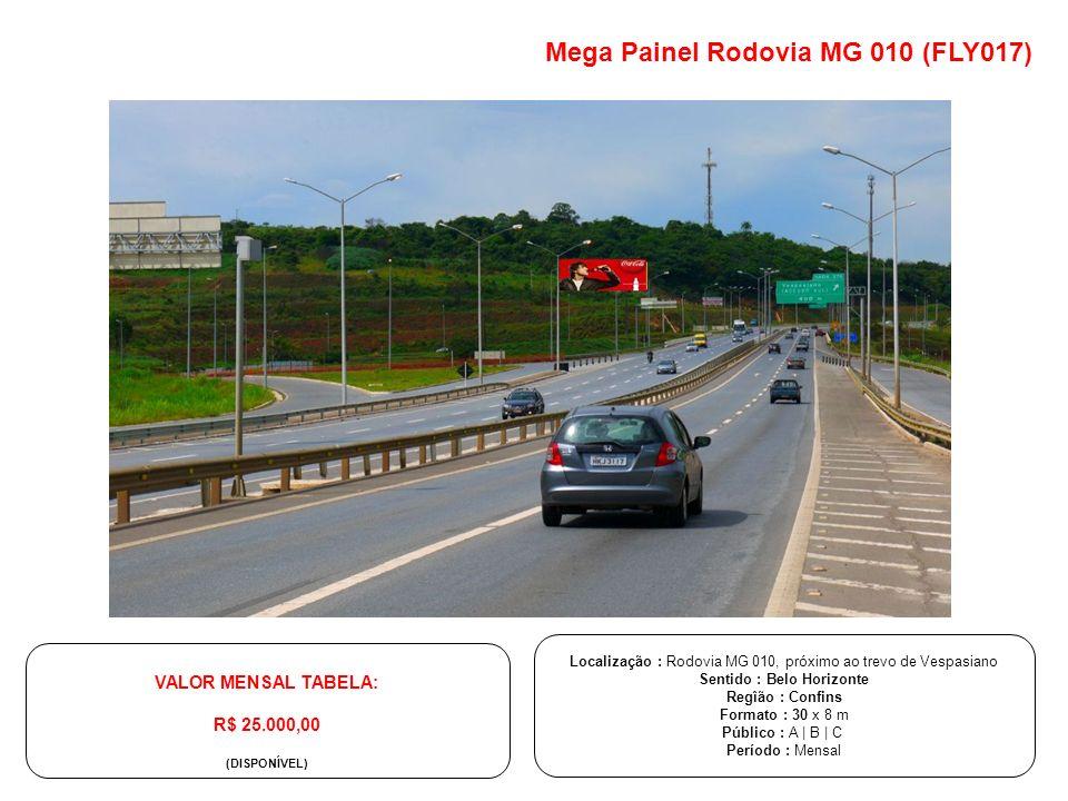 Localização : Rodovia MG 010, próximo ao trevo de Vespasiano Sentido : Belo Horizonte Regîão : Confins Formato : 30 x 8 m Público : A | B | C Período