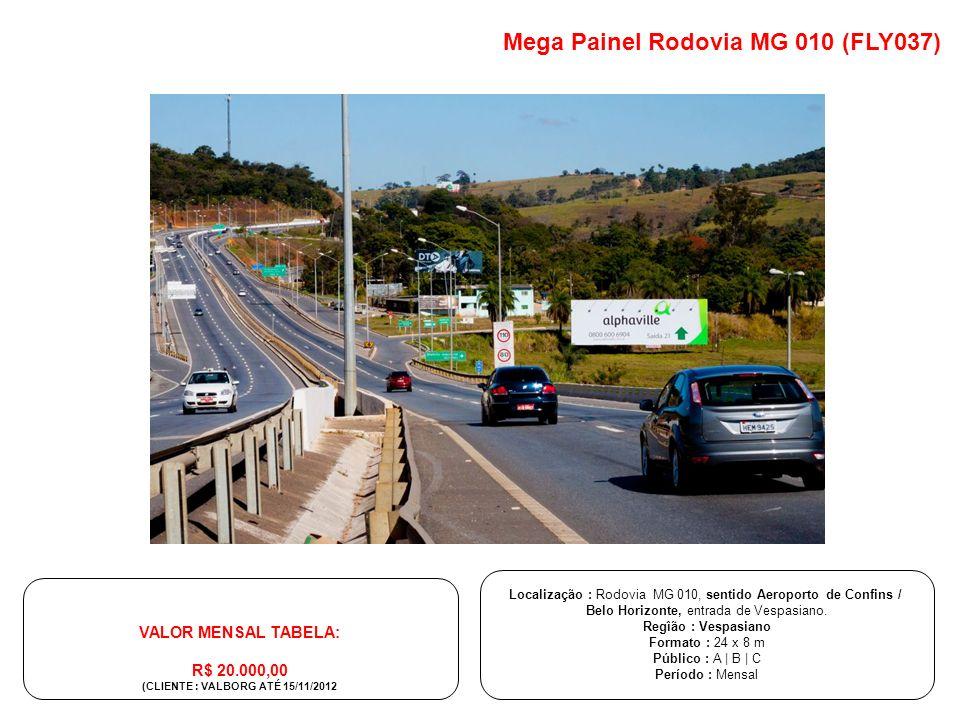 Localização : Rodovia MG 010, sentido Aeroporto de Confins / Belo Horizonte, entrada de Vespasiano. Regîão : Vespasiano Formato : 24 x 8 m Público : A